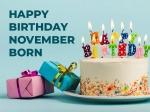 আপনি কী নভেম্বর মাসে জন্মেছেন? জেনে নিন নভেম্বরে জন্মানো ব্যক্তিদের ৮টি বৈশিষ্ট্য