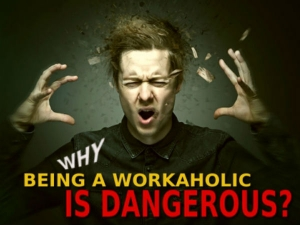 The Dangers Of Being A Workaholic