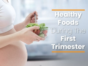 Healthy Foods To Eat During The First Trimester