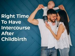 সন্তান জন্ম হওয়ার কতদিন পর থেকে সহবাস করা উচিত?